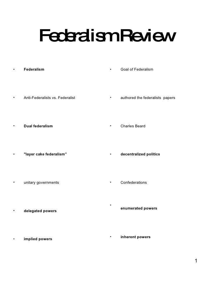 Federalism Review <ul><li>Federalism </li></ul><ul><li>Anti-Federalists vs. Federalist </li></ul><ul><li>Dual federalism <...