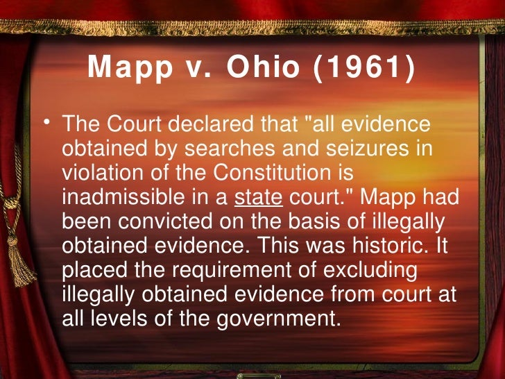 mapp vs ohio cort case Mapp v ohio (1961) facts of the case: the supreme court of ohio heard the case before the supreme court of the united states received the case yes, the case of mapp vs ohio still remains relevant today.