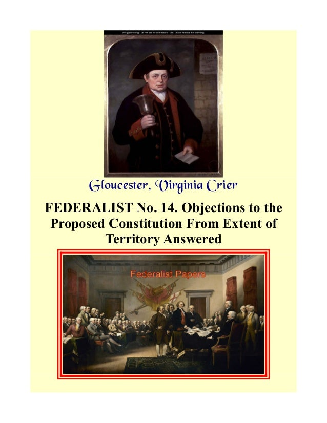 Gloucester, Virginia Crier FEDERALIST No. 14. Objections to the Proposed Constitution From Extent of Territory Answered