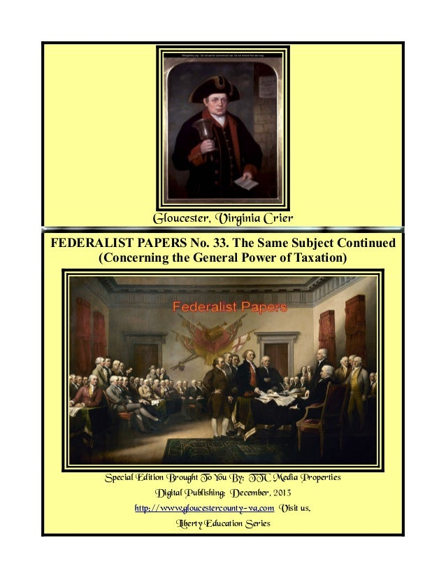 Gloucester, Virginia Crier FEDERALIST PAPERS No. 33. The Same Subject Continued (Concerning the General Power of Taxation)...