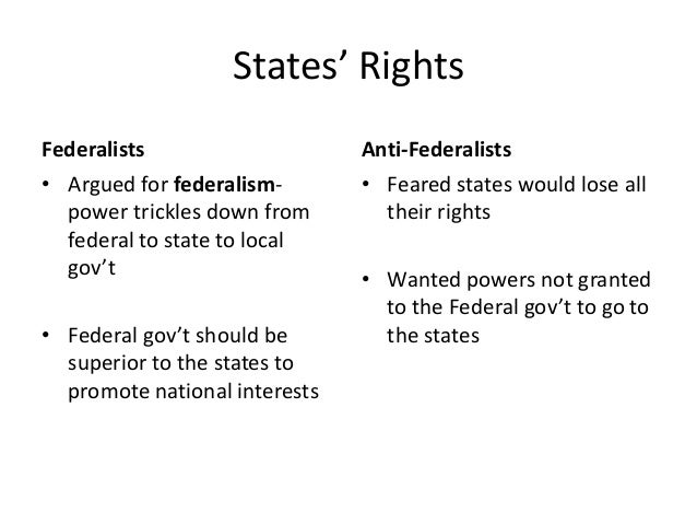 federalists and anti federalists  protect individual liberties 7 states rights federalists