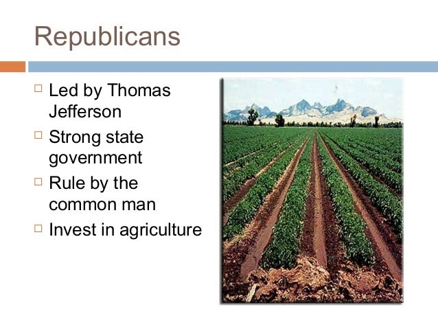 differences between hamiltonian federalists jefersonian republicans Federalist and the democratic republican parties, respectively - hamiltonian vs jeffersonian democracies introduction the federalists, led by alexander hamilton, advocated the importance of a strong central government in leading the country forward, while the democratic republicans, led by thomas jefferson, promoted increasing the common man's role in government.