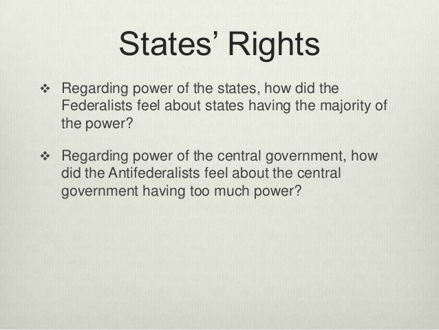 views of the federalists and the The supporters of the proposed constitution called themselves federalists their adopted name implied a commitment to a loose, decentralized system of government.