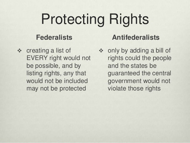 Protecting Rights Federalists  creating a list of EVERY right would not be possible, and by listing rights, any that woul...