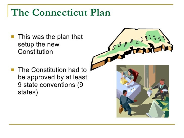 The Connecticut Plan     This was the plan that     setup the new     Constitution     The Constitution had to     be ap...