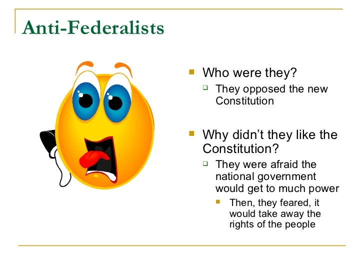 why the antifederalists were opposed to 3 and so, virginia, along with other colonies, rebelled against the act by   george mason, though categorized as an antifederalist, was more a.