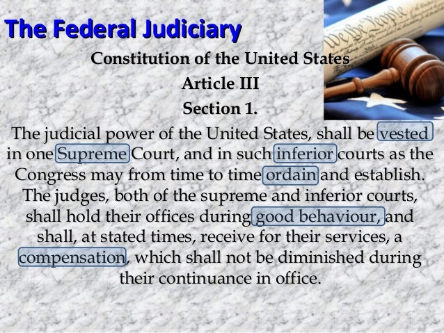 The Federal Judiciary Constitution of the United States Article III Section 1. The judicial power of the United States, sh...