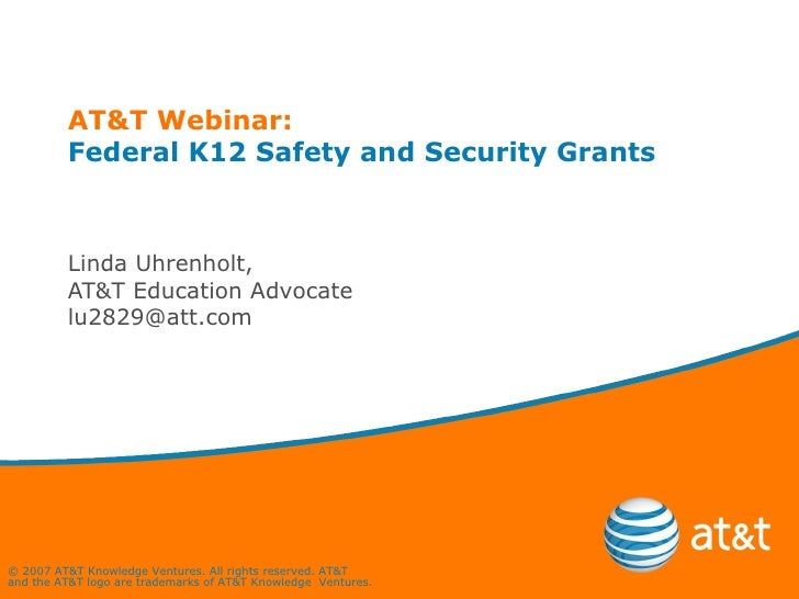 AT&T Webinar: Federal K12 Safety and Security Grants Linda Uhrenholt,  AT&T Education Advocate [email_address]
