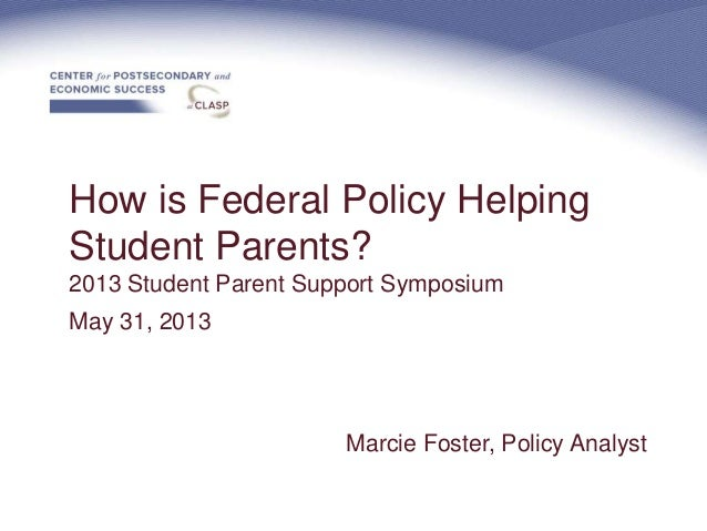 How is Federal Policy HelpingStudent Parents?2013 Student Parent Support SymposiumMay 31, 2013Marcie Foster, Policy Analyst