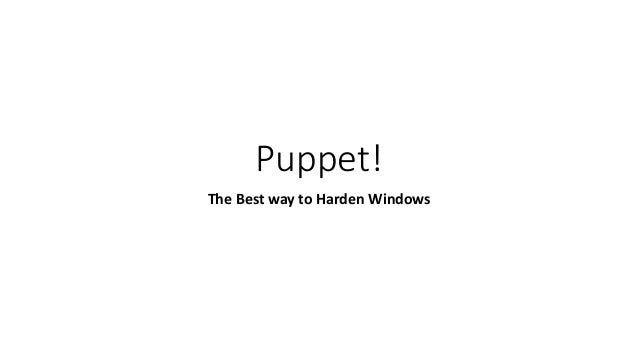 Puppet! The Best way to Harden Windows