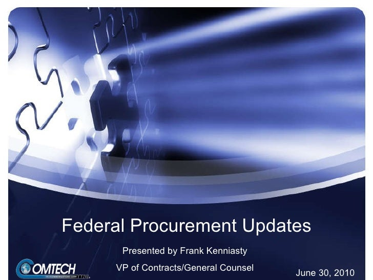 Federal Procurement Updates Presented by Frank Kenniasty VP of Contracts/General Counsel June 30, 2010