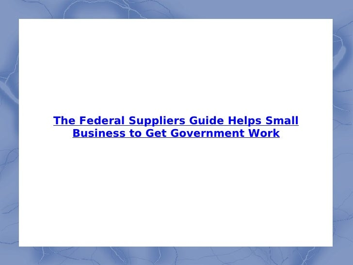 The Federal Suppliers Guide Helps Small Business to Get Government Work
