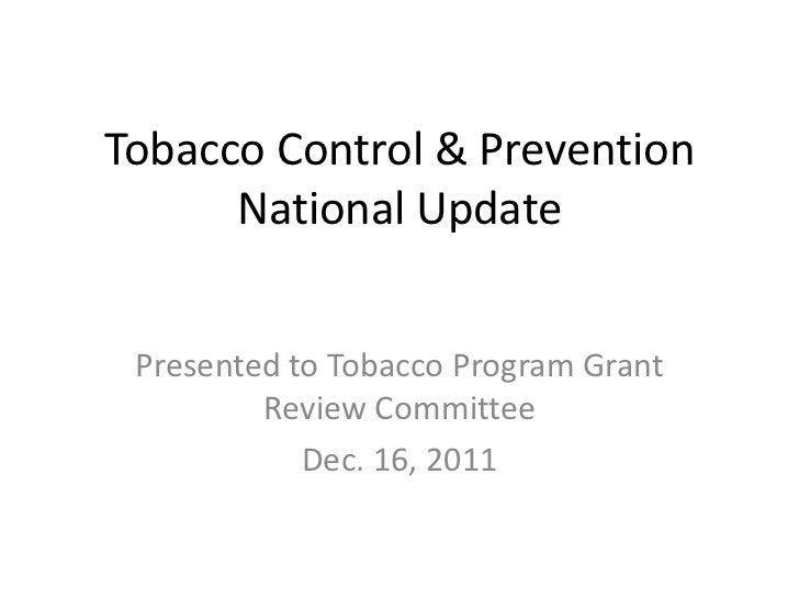 Tobacco Control & Prevention      National Update Presented to Tobacco Program Grant         Review Committee            D...