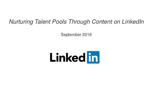 Nurturing Talent Pools Through Content on LinkedIn September 2016
