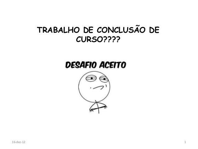 TRABALHO DE CONCLUSÃO DE                   CURSO????16-dez-12                              1