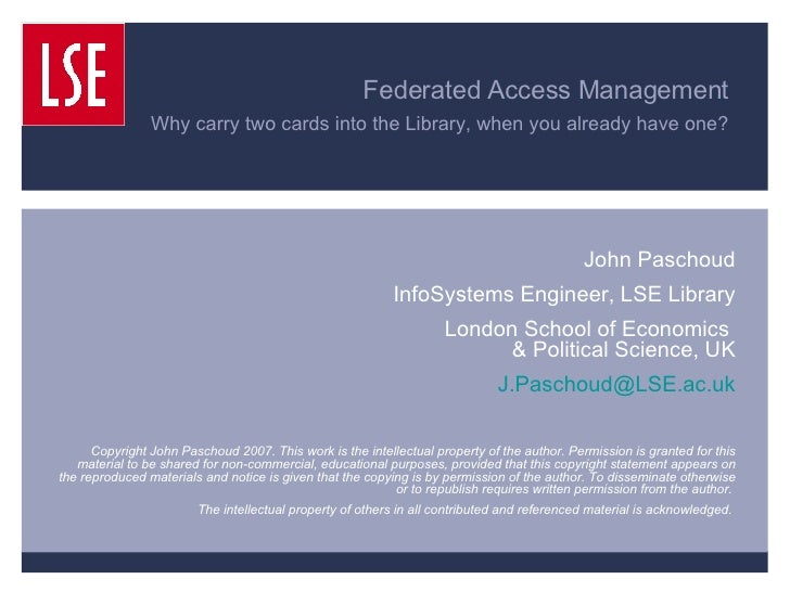 Federated Access Management  Why carry two cards into the Library, when you already have one?   John Paschoud InfoSystems ...