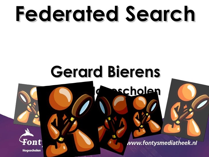 <ul><li>Federated Search </li></ul><ul><li>Gerard Bierens </li></ul><ul><li>Fontys Hogescholen </li></ul>