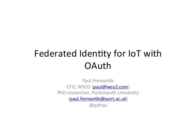 Federated  Iden*ty  for  IoT  with   OAuth   Paul  Fremantle   CTO,  WSO2  (paul@wso2.com)   PhD  ...