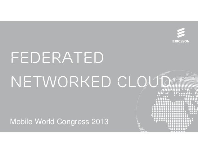 FederatedNetworked CloudMobile World Congress 2013Mobile World Congress 2013 | © Ericsson AB 2013 | 2013-02-25 | Page 1
