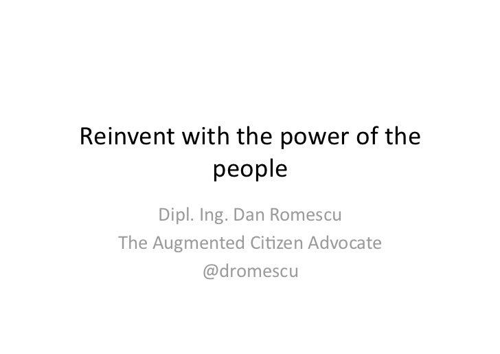 Reinventwiththepowerofthe            people        Dipl.Ing.DanRomescu   TheAugmentedCi<zenAdvocate        ...