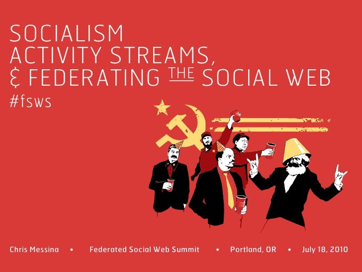 SOCIALISM ACTIVITY STREAMS, & FEDERATING THE SOCIAL WEB #fsws     Chris Messina   •   Federated Social Web Summit   •   Po...