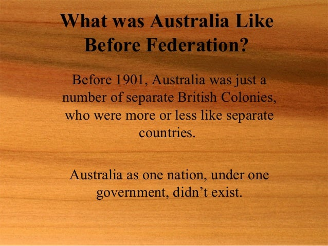 an analysis of how and why australia became a federation Reasons for federation, federation and australia's constitution, australia to 1914 even before the colonies were united and australia had become a nation.