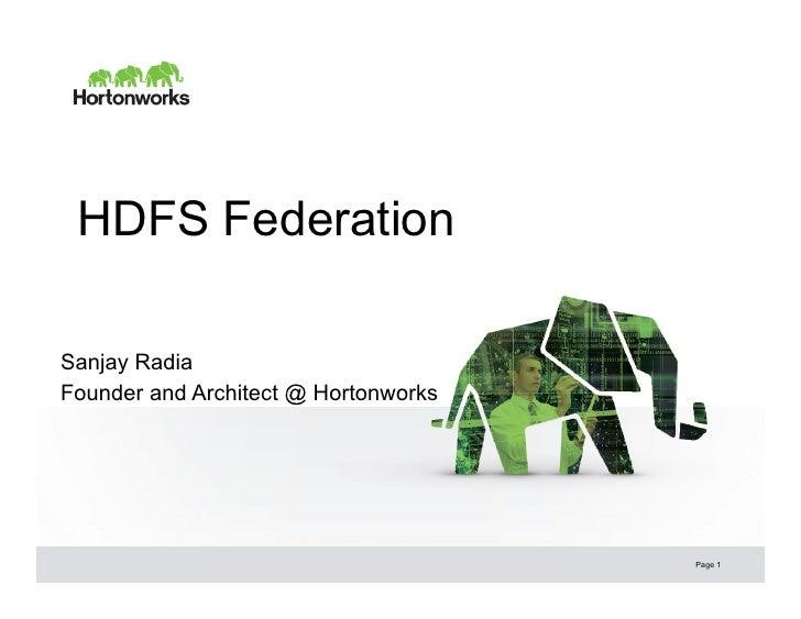 HDFS FederationSanjay RadiaFounder and Architect @ Hortonworks                                      Page 1