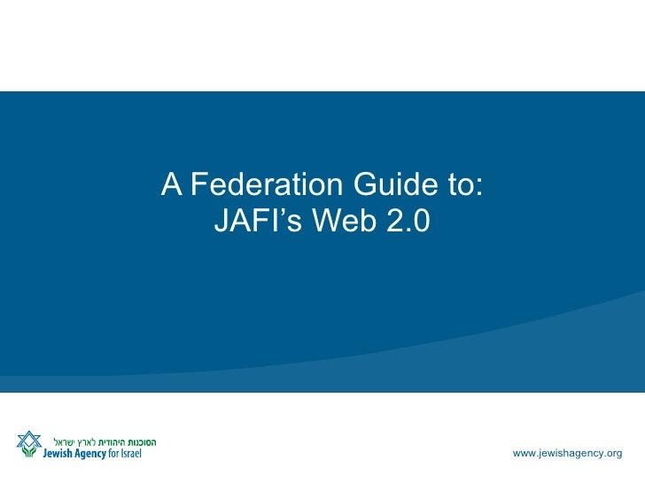A Federation Guide to:    JAFI's Web 2.0                              www.jewishagency.org