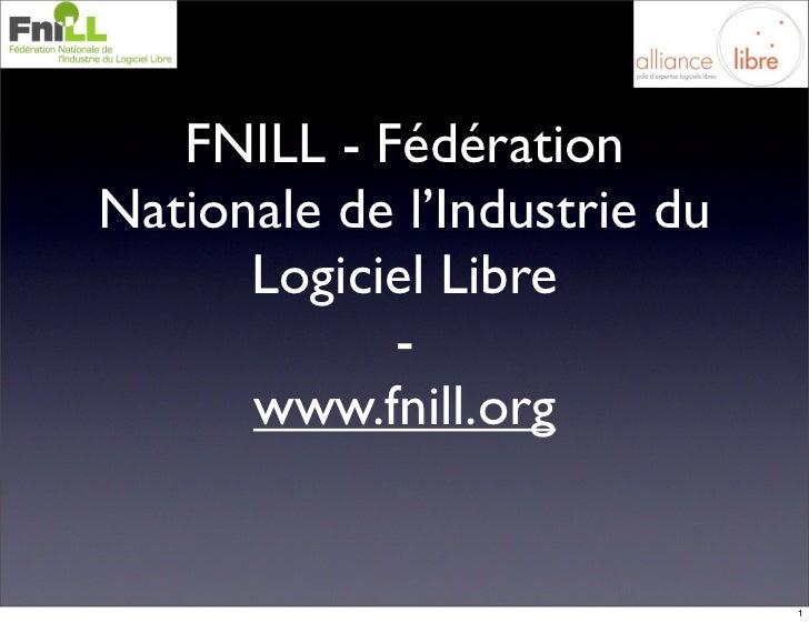 FNILL - Fédération Nationale de l'Industrie du       Logiciel Libre             -       www.fnill.org                     ...