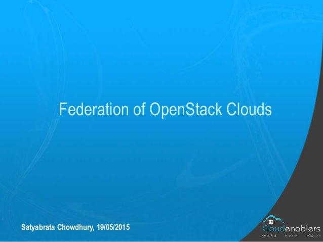 Federation of OpenStack Clouds Satyabrata Chowdhury, 19/05/2015