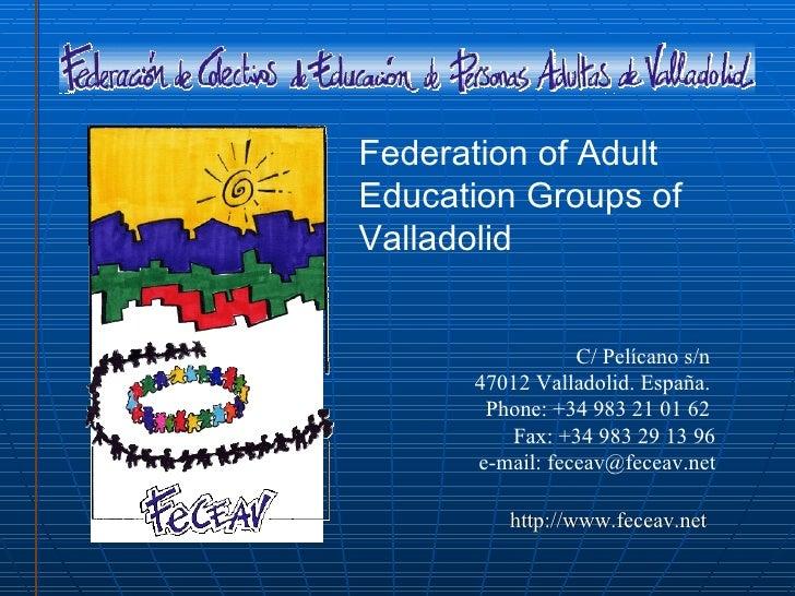 Federation of AdultEducation Groups ofValladolid                 C/ Pelícano s/n      47012 Valladolid. España.       Phon...