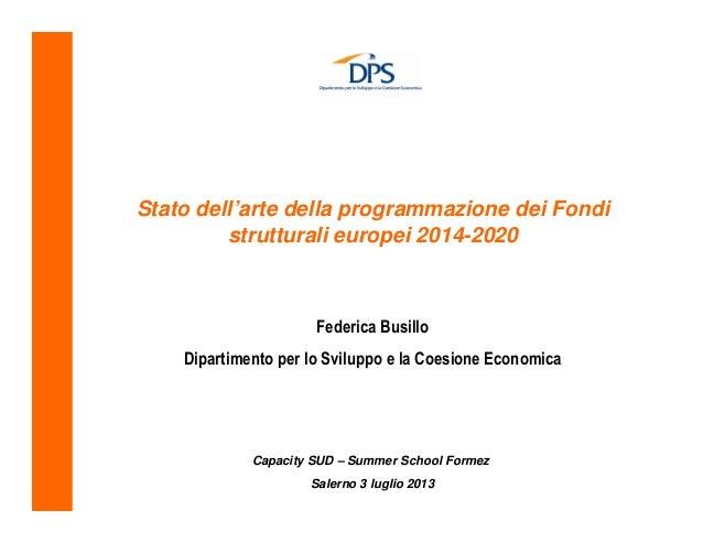 Stato dell'arte della programmazione dei Fondi strutturali europei 2014-2020 Federica Busillo Dipartimento per lo Sviluppo...