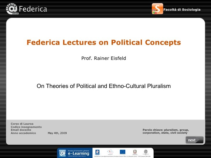 Federica Lectures on Political Concepts On Theories of Political and Ethno-Cultural Pluralism Prof. Rainer Eisfeld May 4th...