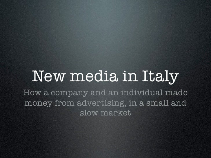 New media in Italy How a company and an individual made money from advertising, in a small and             slow market