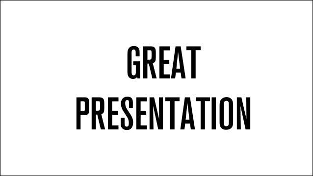 GREAT PRESENTATION