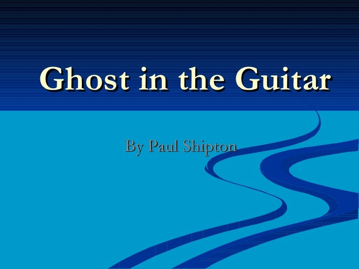 Ghost in the Guitar By Paul Shipton