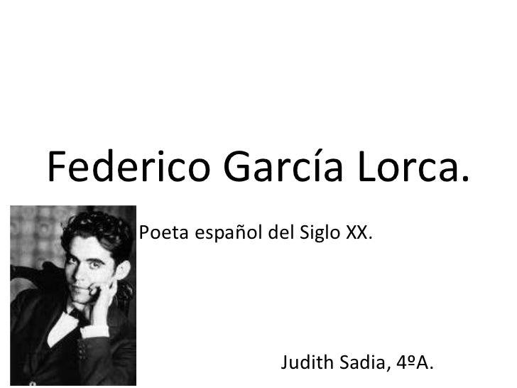 Federico García Lorca. Poeta español del Siglo XX.  Judith Sadia, 4ºA.