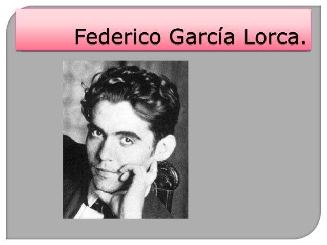  Federico García Lorca (Fuentevaqueros, 5 de junio de1898 - Víznar, 19 de agosto de 1936). Poeta ydramaturgo español. En...
