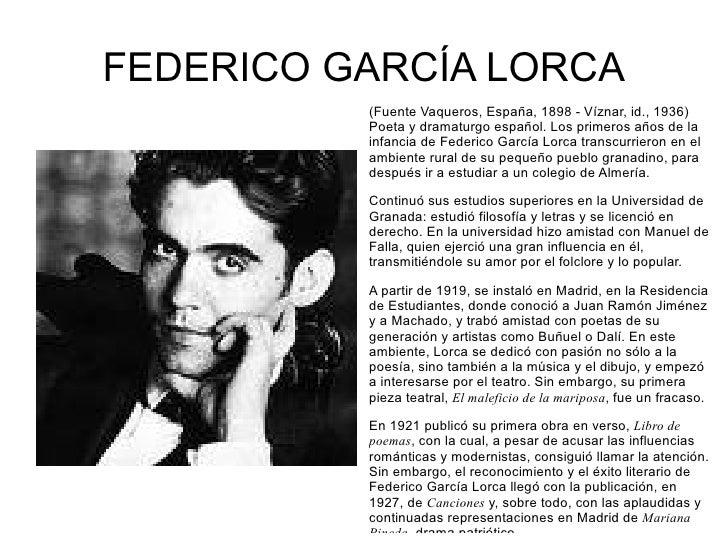 FEDERICO GARCÍA LORCA (Fuente Vaqueros, España, 1898 - Víznar, id., 1936) Poeta y dramaturgo español. Los primeros años de...