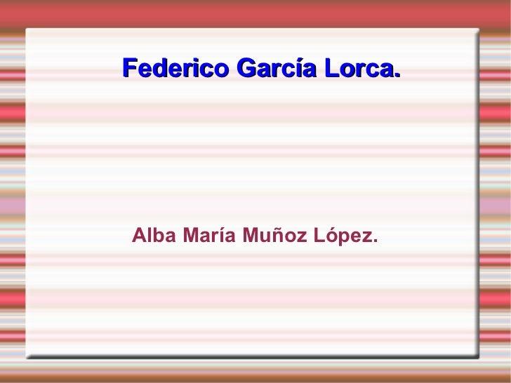 Federico García Lorca. Alba María Muñoz López.