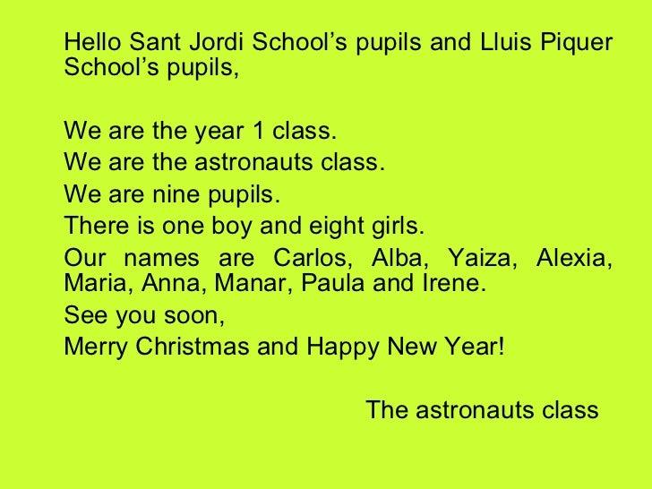 <ul><li>Hello Sant Jordi School's pupils and Lluis Piquer School's pupils, </li></ul><ul><li>We are the year 1 class. </li...