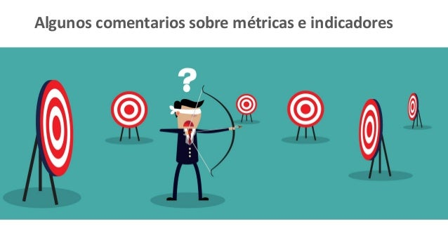 Algunos comentarios sobre métricas e indicadores