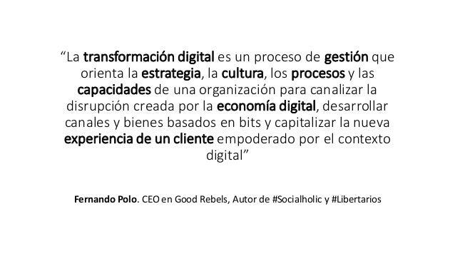 """""""La transformación digital es un proceso de gestión que orienta la estrategia, la cultura, los procesos y las capacidades ..."""
