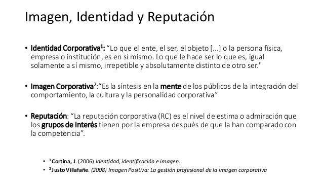 """• Identidad Corporativa1: """"Lo que el ente, el ser, el objeto [...] o la persona física, empresa o institución, es en sí mi..."""