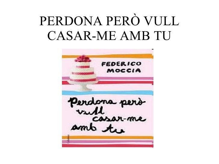 PERDONA PERÒ VULL CASAR-ME AMB TU