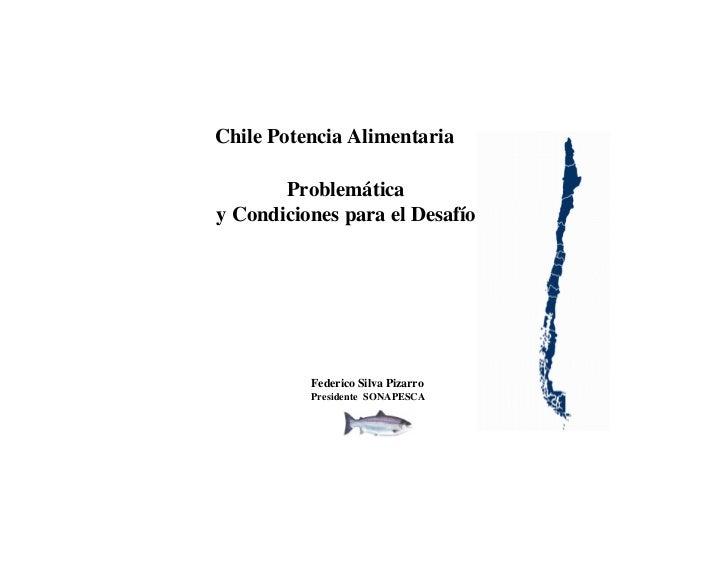 Chile Potencia Alimentaria         Problemática y Condiciones para el Desafío               Federico Silva Pizarro        ...