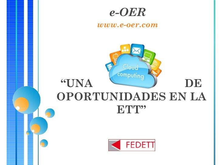 """e-OER     www.e-oer.com""""UNA            DEOPORTUNIDADES EN LA       ETT"""""""