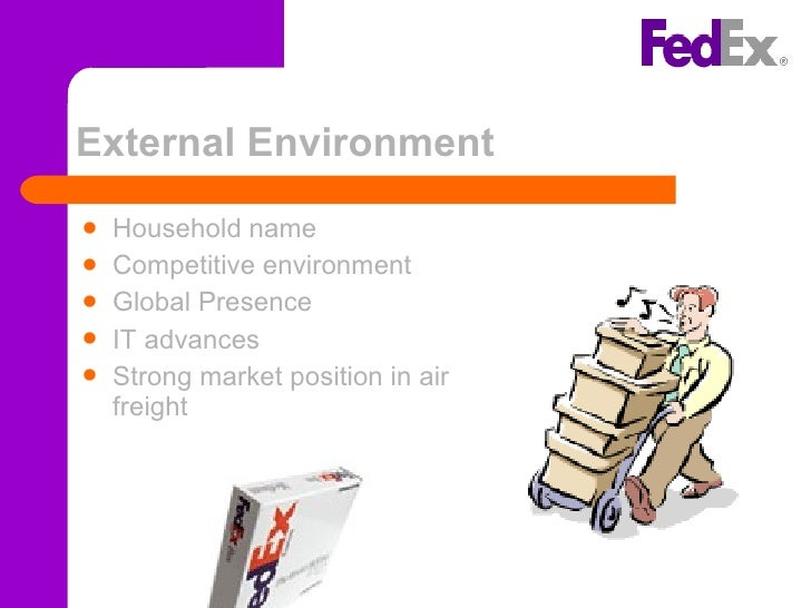 fedex external environment Fedex external environment audit 1 how is the industry structured the industry is defined by naics as the logistics, transportation, and related business services.