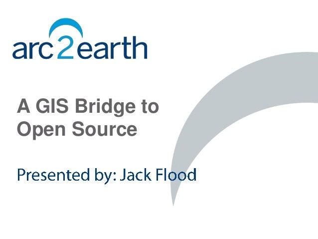 A GIS Bridge toOpen Source