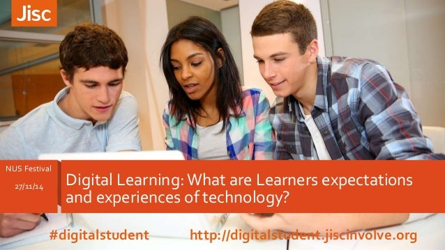 Digital Learning: What are Learners expectations  and experiences of technology?  NUS Festival  27/11/14  #digitalstudent ...